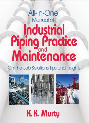 All-in-One Manual of Industrial Piping Practice and Maintenance By Murty, K. K.