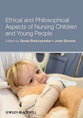 Ethical and Philosophical Aspects of Nursing Children and Young People By Brykczynska, Gosia/ Simons, Joan